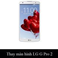 Thay màn hình, mặt kính LG Pro 2 D838