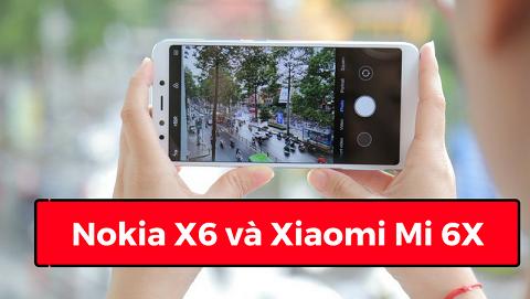 So sánh camera Nokia X6 2018 và Xiaomi Mi 6X, ai xuất sắc hơn trong tầm giá 5 triệu