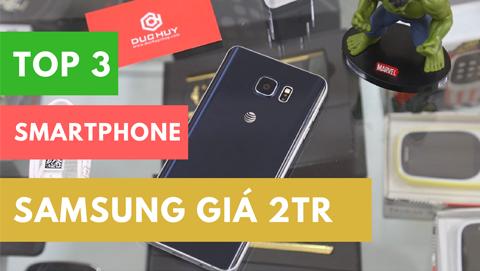 Top 3 smartphone Samsung cao cấp giá rẻ chỉ từ 2.7 triệu đồng
