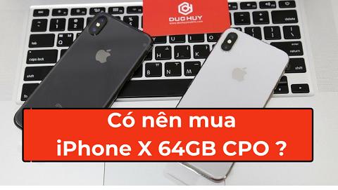 Sự thật về chiếc iPhone X 64GB CPO, có nên mua tại thời điểm hiện tại?