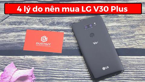 4 Lý do nên mua LG V30 Plus giá 7.790.000 đồng tại Đức Huy Mobile
