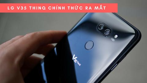 LG V35 ThinQ chính thức ra mắt, dùng chip Snapdragon 845, RAM 6GB