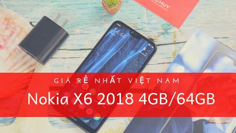 Không đùa: Nokia X6 2018 rẻ số 1 Việt Nam, hàng nguyên zin mới 100%