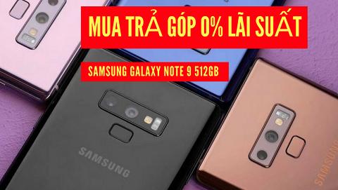 Mua trả góp Samsung Galaxy Note 9 512GB lãi suất 0% tại Đức Huy Mobile