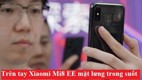 Trên tay Xiaomi Mi8 EE: Thiết kế ấn tượng với mặt lưng trong suốt hoàn toàn