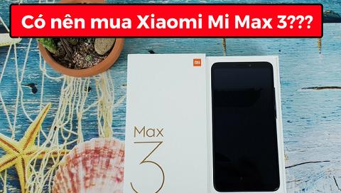 Có nên mua Xiaomi Mi Max 3 màn hình lớn, pin trâu ngay lúc này?