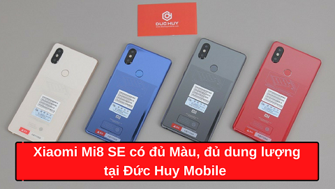 Xiaomi Mi8 SE có đủ bản màu, đủ dung lượng tại Đức Huy Mobile