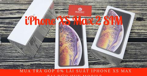 Mua trả góp iPhone XS Max 2 SIM lãi suất 0% tại Đức Huy Mobile