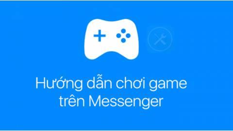 Hướng dẫn cách chơi game trên Messenger đơn giản