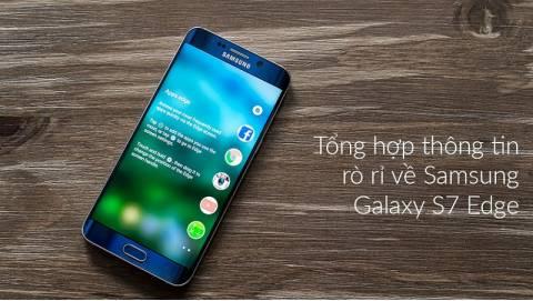 Samsung Galaxy S7 Edge rò rỉ cấu hình, giá bán, ngày ra mắt