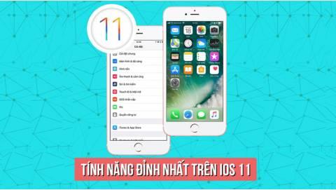 Những tính năng mới trên iOS 11 khiến bạn không muốn hạ cấp