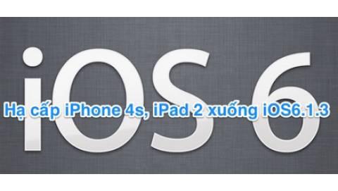 Hạ cấp iPhone 4s và iPad 2 xuống IOS 6.1.3