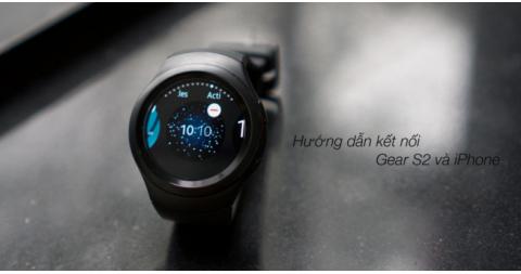 Hướng dẫn cách kết nối iPhone với đồng hồ thông minh Samsung Gear S2