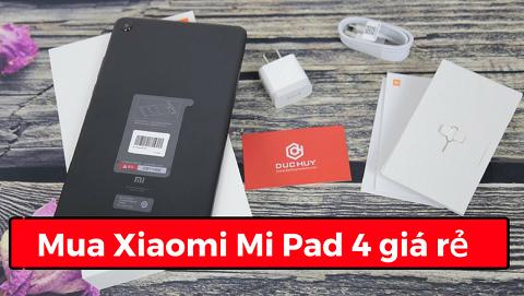 5 lý do vì sao nên mua Xiaomi Mi Pad 4 giá rẻ tại Đức Huy Mobile