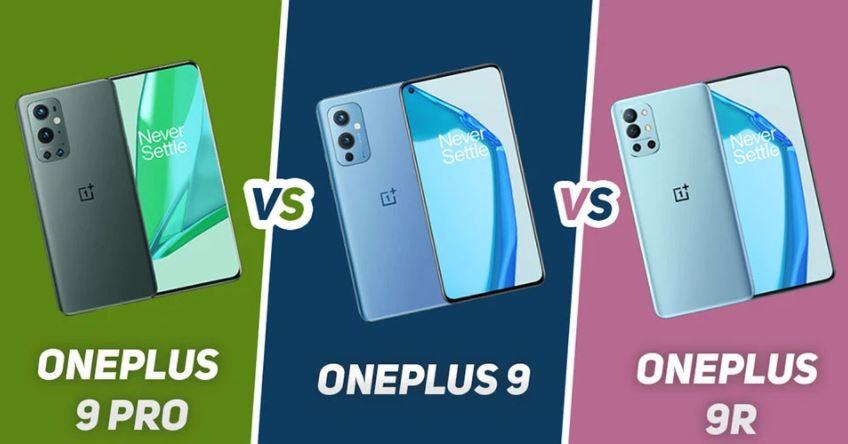 So sánh OnePlus 9 vs OnePlus 9 Pro vs OnePlus 9R