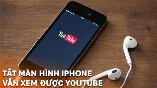 huong-dan-cach-nghe-nhac-tren-youtube-khi-tat-man-hinh-iphone